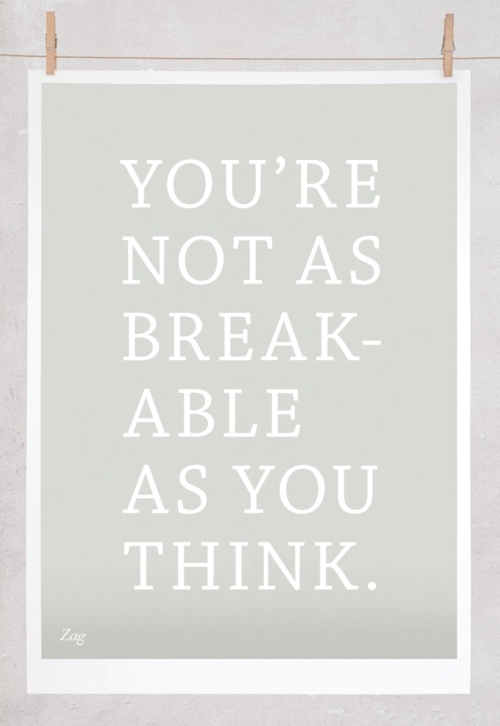 youre not as breakable as you think Finally, Friday.